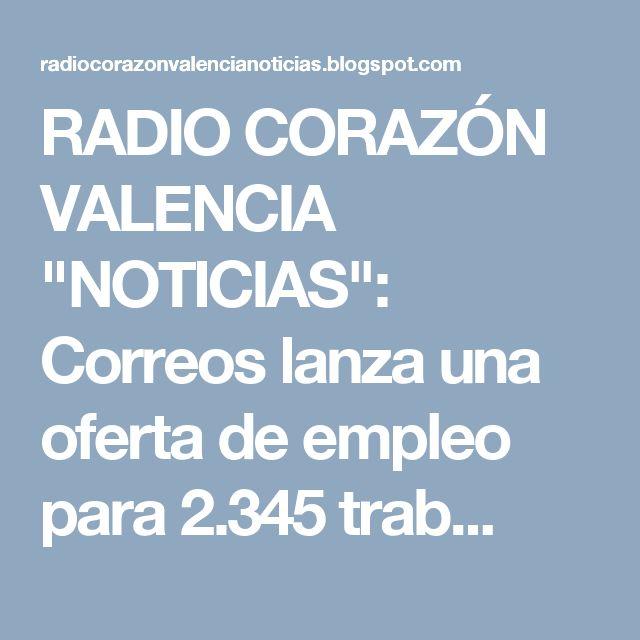 """RADIO CORAZÓN VALENCIA  """"NOTICIAS"""": Correos lanza una oferta de empleo para 2.345 trab..."""