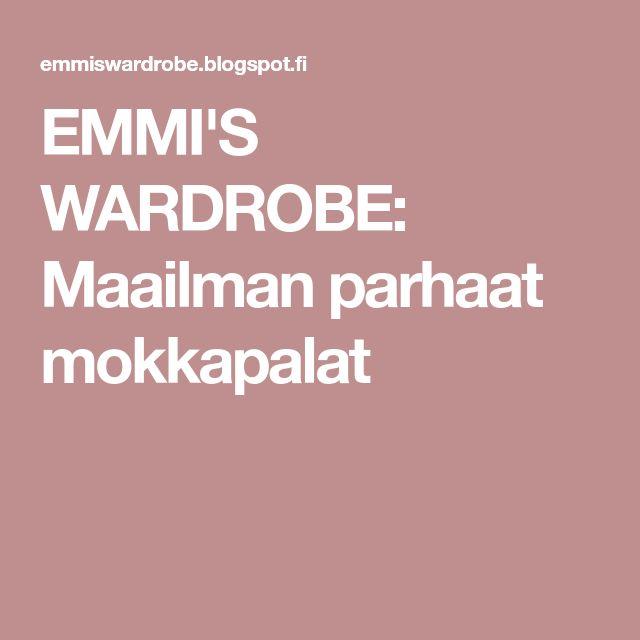 EMMI'S WARDROBE: Maailman parhaat mokkapalat