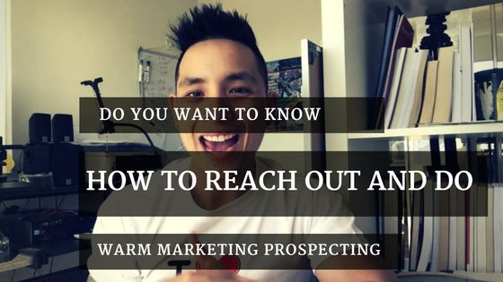 Do You Want To Know How To Reach Out And Do Warm Market Prospecting  If you get value Plus 1 OR share this with your team members who needs to see this  http://successwithpeternguyen.com/how-to-reach-out-and-do-warm-market-prospecting/