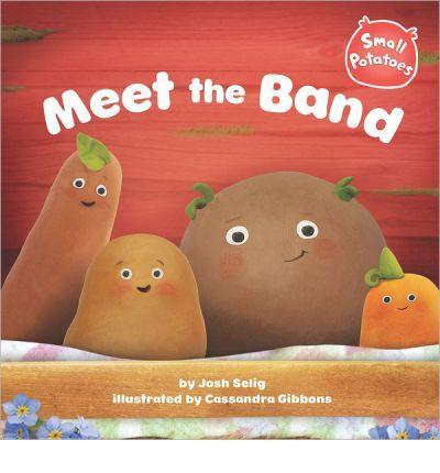 Meet the Band (Small Potatoes) : Board book : Josh Selig, Cassandra Gibbons : 9780448462776