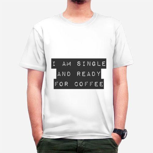 I am Single and Ready for Coffee - Coffee Edition dari Tees.co.id oleh RealiTees