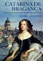 Catarina de Bragança  Princesa de Portugal e Rainha de Inglaterra