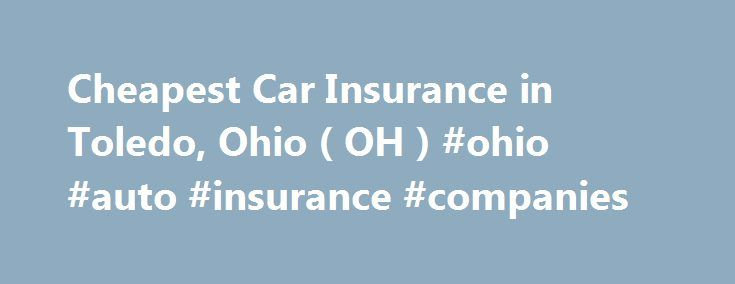Cheapest Car Insurance in Toledo, Ohio ( OH ) #ohio #auto #insurance #companies http://kansas-city.nef2.com/cheapest-car-insurance-in-toledo-ohio-oh-ohio-auto-insurance-companies/  # Car Insurance Agents in Toledo, Ohio Cheap car insurance in Toledo At the western end of Lake Erie, Toledo, Ohio, is a traditionally blue collar city situated at the Michigan border. Once known as Glass City for its glass production, Toledo today is known for its Hungarian hot dogs, low cost of living and its…