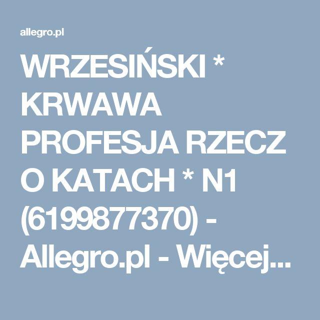 WRZESIŃSKI * KRWAWA PROFESJA RZECZ O KATACH * N1 (6199877370) - Allegro.pl - Więcej niż aukcje.