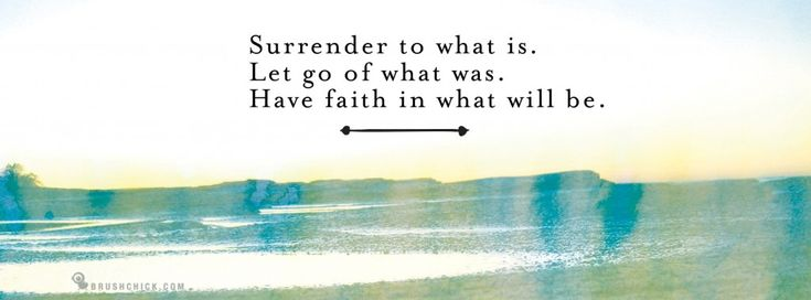 """Surrender to what is. Let go of what was. Have faith in what will be.""  free facebook cover photo - life quote"