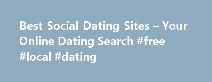 Best Social Dating Sites – Your Online Dating Search #free #local #dating http://dating.remmont.com/best-social-dating-sites-your-online-dating-search-free-local-dating/  #social dating websites # Best social dating sites If you feel that there is room for improvement in you and that can help you, then do it sooner than later and this will give more confidence to be a better … Continue reading →