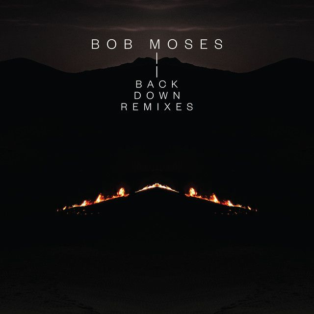 Saved on Spotify: Back Down - Hayden James Remix by Bob Moses Hayden