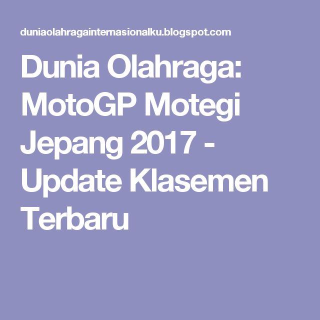 Dunia Olahraga: MotoGP Motegi Jepang 2017 - Update Klasemen Terbaru