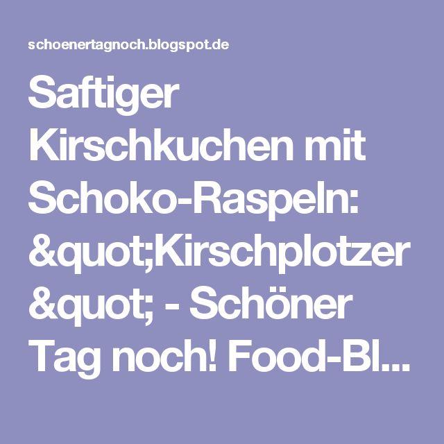 """Saftiger Kirschkuchen mit Schoko-Raspeln: """"Kirschplotzer"""" - Schöner Tag noch! Food-Blog mit leckeren Rezepten für jeden Tag"""