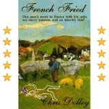 French Fried: one man's move to France with too many animals and an identity thief (Kindle Edition)By Chris Dolley