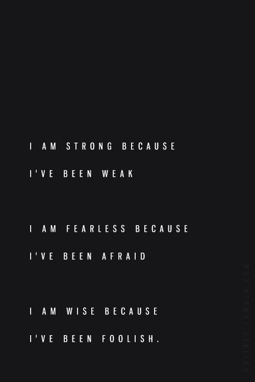 Life Lessons I have learned…  I am strong, I am fearless, I am wise, because ...