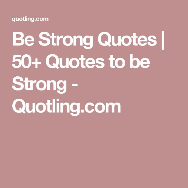 Be Strong Quotes | 50+ Quotes to be Strong - Quotling.com