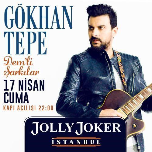 Gökhan Tepe Konseri Yer: Jolly Joker Istanbul .. Zaman: 17 Nisan
