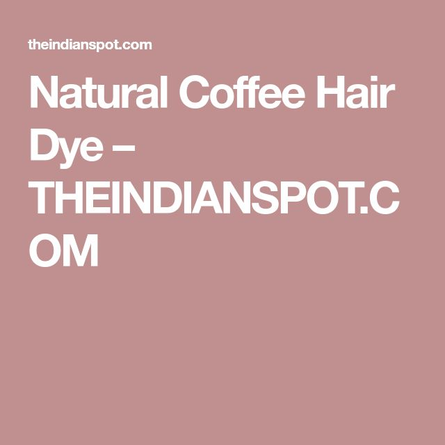 Natural Coffee Hair Dye – THEINDIANSPOT.COM