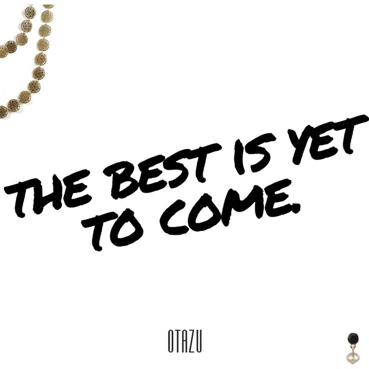The best is yet to come...don't ever forget it.  #fashionquotes #fashioninspiration #inspirational #grateful #dresswell #laugh #dream #dreambig #gratitude #inspire #otazu #otazujewelry