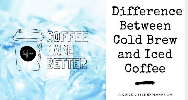 Difference between cold brew and iced coffee cold brew