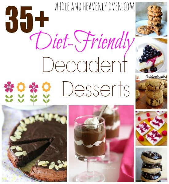 35+ Diet-Friendly Decadent Desserts--- Kick those New Years diet resolutions into high gear with over 35 DIET-FRIENDLY but totally decadent desserts! wholeandheavenlyoven.com