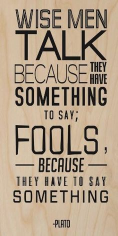 'Wise Men Talk Because They Have Something to Say; Fools Because They Have to Say Something.' - Plato Quote - Plywood Wood Print Poster Wall Art