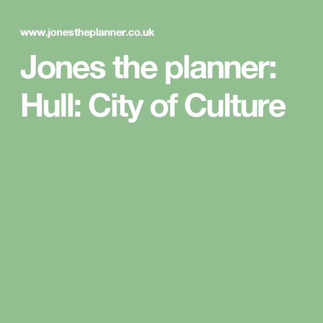 Jones the planner: Hull: City of Culture