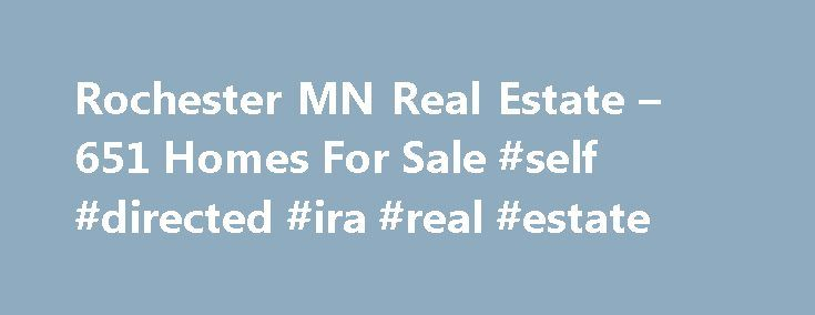 Rochester MN Real Estate – 651 Homes For Sale #self #directed #ira #real #estate http://real-estate.remmont.com/rochester-mn-real-estate-651-homes-for-sale-self-directed-ira-real-estate/  #rochester mn real estate # Rochester MN Real Estate Why use Zillow? Zillow helps you find the newest Rochester real estate listings. By analyzing information on thousands of single family homes for sale in Rochester, Minnesota and across the United States, we calculate home values (Zestimates) and the…