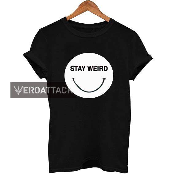 stay weird smile T Shirt Size XS,S,M,L,XL,2XL,3XL