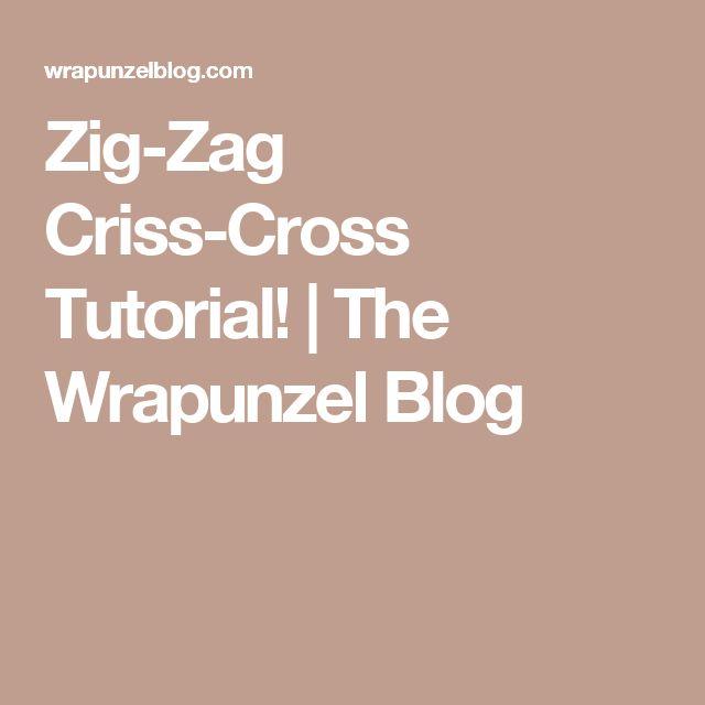 Zig-Zag Criss-Cross Tutorial! | The Wrapunzel Blog