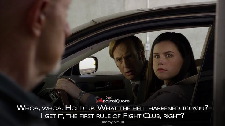 Jimmy McGill: Whoa, whoa. Hold up. What the hell happened to you? I get it, the first rule of Fight Club, right?  More on: http://www.magicalquote.com/series/better-call-saul/ #JimmyMcGill #BetterCallSaul