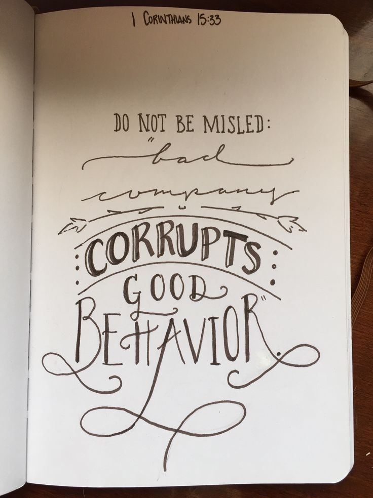 """Do not be misled, bad company corrupts good behavior."" // 1 Corinthians 15:33"