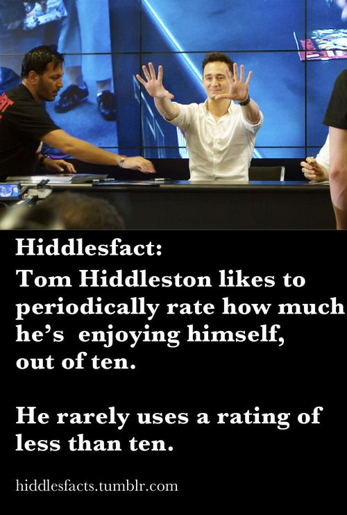 I would feel so inadequate if I were dating Mr. Hiddleston, not because he's THE Tom Hiddleston but because he seems to be SO MUCH MORE effing happier and kinder than me.  :P