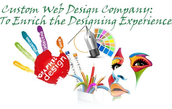 Custom Web Design Company: To Enrich The Designing Experiences For People