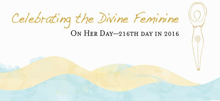 2016 is the year of the double divine feminine.  August 3rd is the 216th day of the year. I'm celebrating 216 days of the divine feminine.  And YOU are invited!