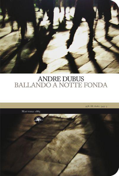 Andre Dubus - Ballando a notte fonda