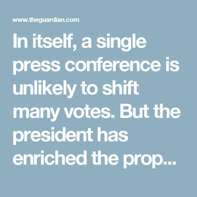 """In itself, a single press conference is unlikely to shift many votes. But the president has enriched the proposition that grown-up countries do not isolate themselves, preferring to """"leverage"""" their alliances and strengthen their collaborations. Cameron could hardly have asked for more. As Obama's predecessor said in very different circumstances: mission accomplished."""