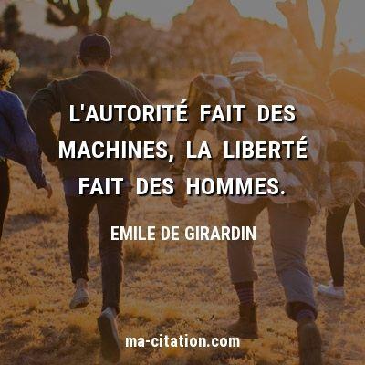 L Autorite Fait Des Machines La Liberte Fait Des Hommes Emile De Girardin Ma Citation Com Liberte Citation Fre En 2020 Citation Citation Liberte Citation Livre