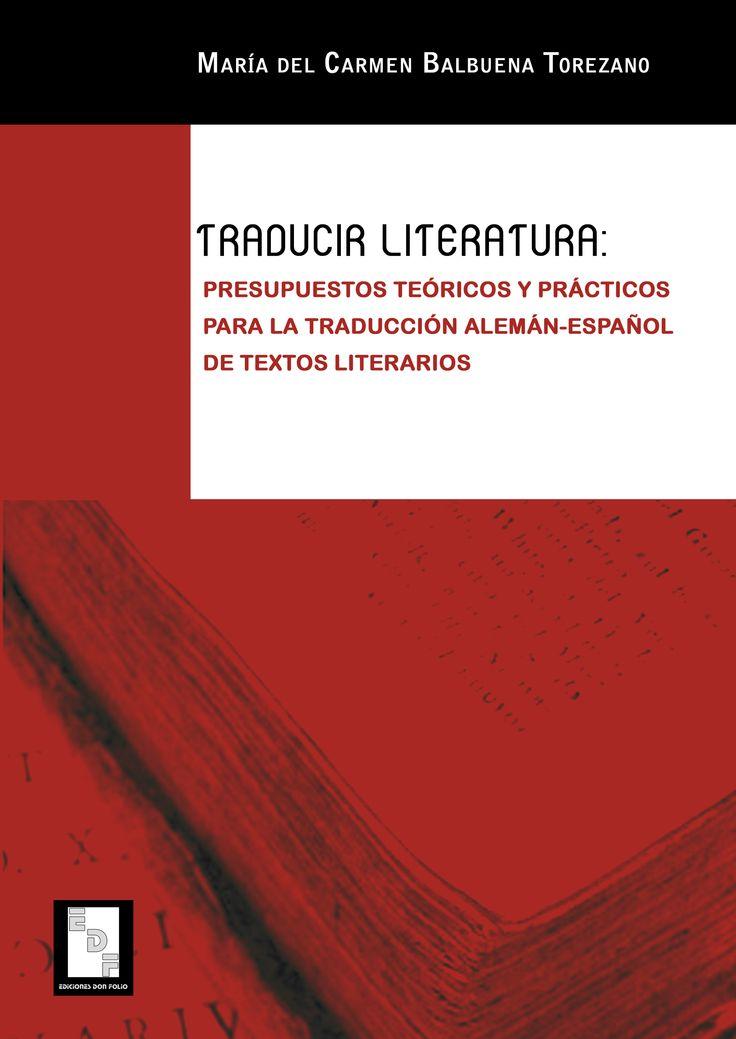 #Editorial. Traducir literatura: presupuestos teóricos y prácticos para la traducción alemán-español de textos literarios. Mª del Carmen Balbuena Torezano.