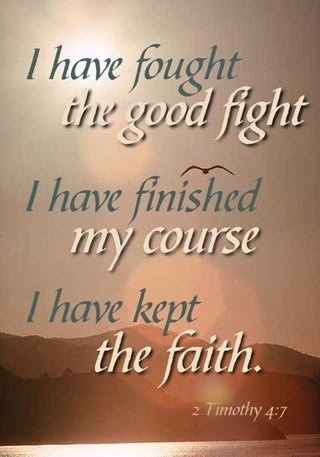 have fought the good fight I have finished my course I have kept my ...