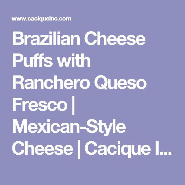 Brazilian Cheese Puffs with Ranchero Queso Fresco | Mexican-Style Cheese | Cacique Inc. | Authentic Mexican Cheese