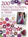 200 Crochet Flowers, Embellishments & Trims. It's really quite simple. I want this book.