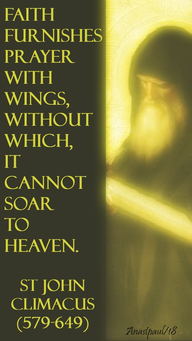 """""""Faith furnishes prayer with wings....""""  - St. John Climacus - 30 Jan 2018 ~ AnaStpaul"""
