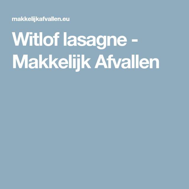 Witlof lasagne - Makkelijk Afvallen
