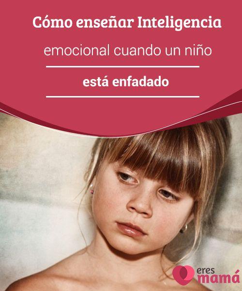 Cómo #enseñar Inteligencia emocional cuando un niño está enfadado La #Inteligencia #Emocional es imprescindible para enseñar a los #niños a controlar sus emociones, pero, ¿cómo hacerlo en mitad de la tormenta del enfado?