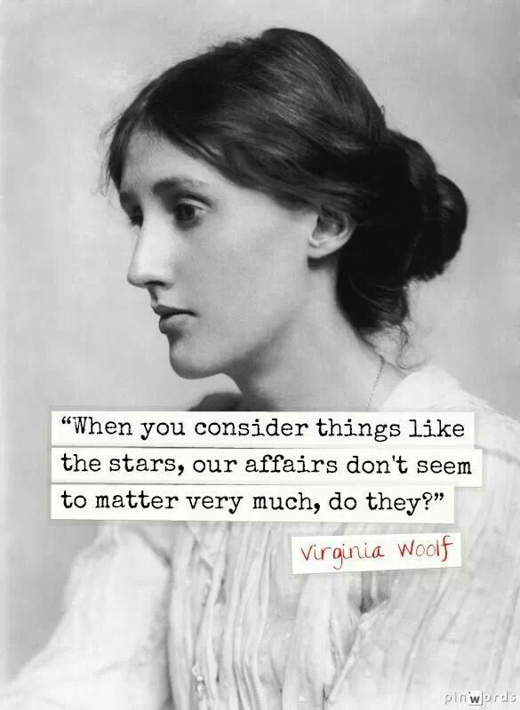 """""""When you consider things like the stars, our affairs don't seem to matter very much, do they?"""" Virginia Woolf, a fellow INFP."""