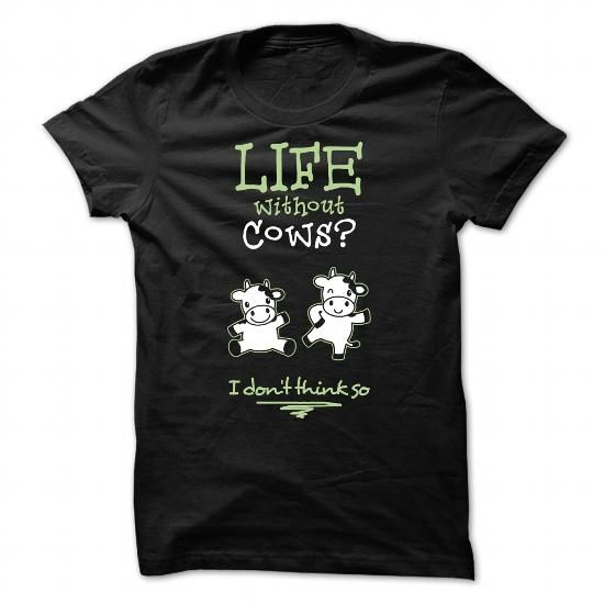 Life without Cows T Shirts, Hoodies. Get it now ==► https://www.sunfrog.com/LifeStyle/Life-without-Cows--0116.html?57074 $24