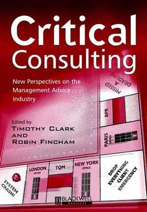 Critical Consulting: New Perspectives on the Management Advice Industry - Timothy Clark, Robin Fincham |  428.51 CLA