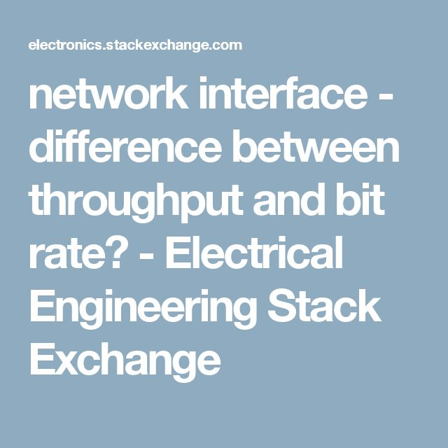 network interface - difference between throughput and bit rate? - Electrical Engineering Stack Exchange