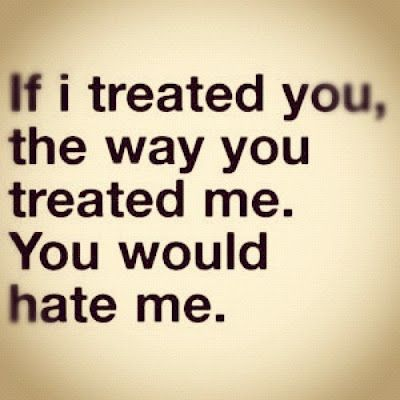 you would hate me.