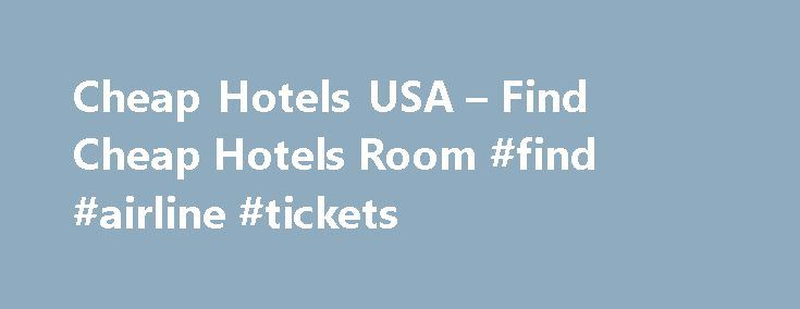 Cheap Hotels USA – Find Cheap Hotels Room #find #airline #tickets http://travels.remmont.com/cheap-hotels-usa-find-cheap-hotels-room-find-airline-tickets/  #book cheap hotels # SnagOut: Best Prices For Hotels And Flights Arranging the trip can be very stressful even for the most experienced travelers. You need to plan your route, buy tickets in advance and choose a hotel. With various... Read moreThe post Cheap Hotels USA – Find Cheap Hotels Room #find #airline #tickets appeared first on…