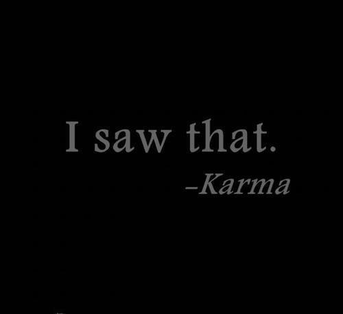 I saw that...Karma