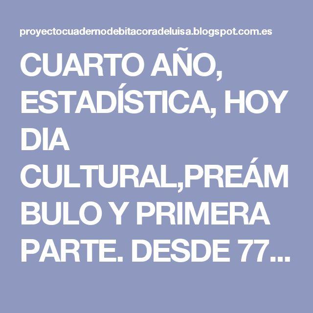 CUARTO AÑO, ESTADÍSTICA, HOY DIA CULTURAL,PREÁMBULO Y PRIMERA PARTE. DESDE 77.000 A 79.805