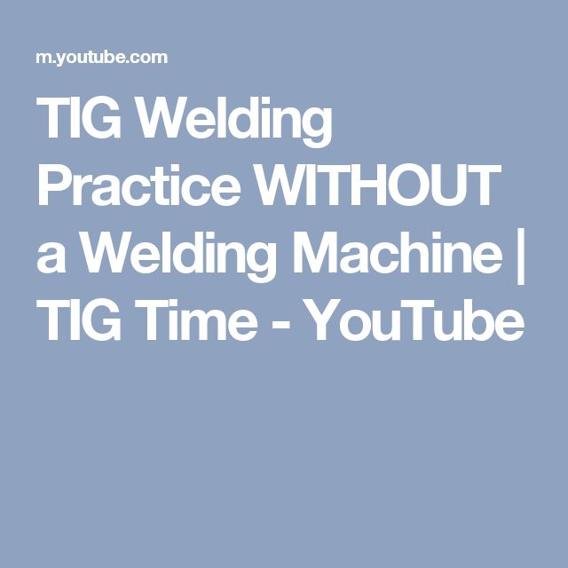 TIG Welding Practice WITHOUT a Welding Machine | TIG Time - YouTube
